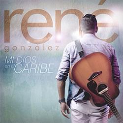 Rene Gonzalez - Mi Dios en el Caribe