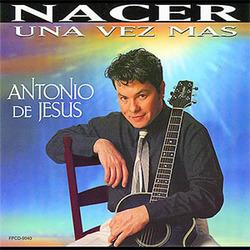 Antonio de Jesus - Nacer Una Vez Mas