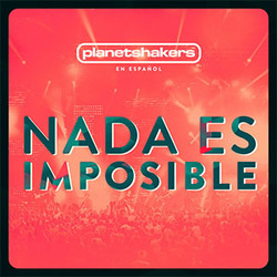 Planetshakers - Nada es Imposible