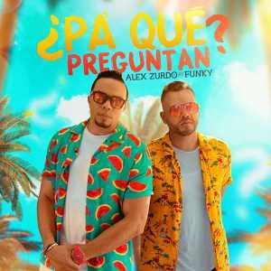 Alex Zurdo - ¿Pa' Qué Preguntan? (Feat. Funky) (Single)