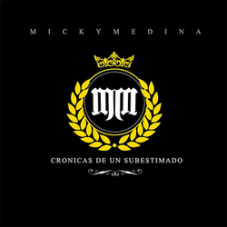 Micky Medina - Cronicas de Un Subestimado