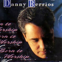 Danny Berrios - Born To Worship