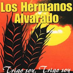 Los Hermanos Alvarado - Trigo Soy, Trigo Soy (Volumen 1)