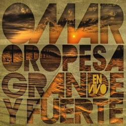Omar Oropesa - Grande y Fuerte (En Vivo)