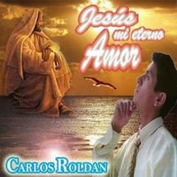 Carlos Roldan - Jesus mi Eterno Amor