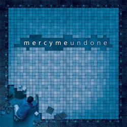 Mercy Me - Undone