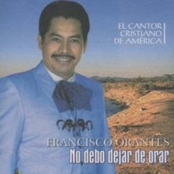 Francisco Orantes - No debo dejar de Orar