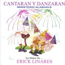 Erick Linares (Ministerio Alabadle) - Cantaran y Danzaran (Lo Mejor de Erick Linares)