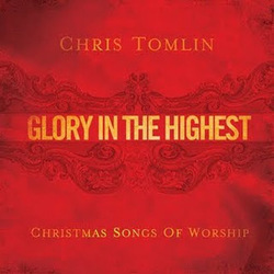 Chris Tomlin - Glory In The Highest - Christmas Songs Of Worship