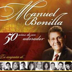 Manuel Bonilla - 50 Años de Un Adorador