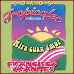 Francisco Orantes - Mira cuan Amor (Coros Tropicales 2)