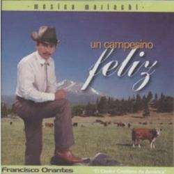 Francisco Orantes - Un Campesino Feliz