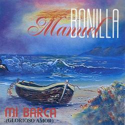 Manuel Bonilla - Mi Barca (Glorioso Amor)