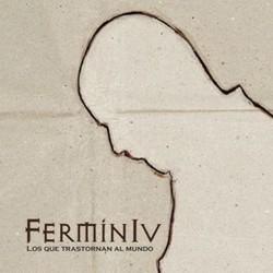 Fermin IV - Los Que Transtornan Al Mundo
