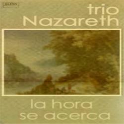 Trio Nazareth - La Hora se Acerca
