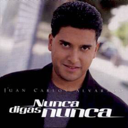 Juan Carlos Alvarado - Nunca digas Nunca