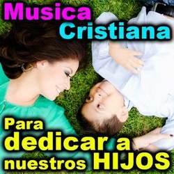 Musica Cristiana Para Los Hijos e Hijas